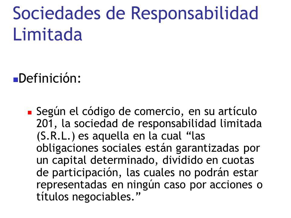 Sociedades de Responsabilidad Limitada Definición: Según el código de comercio, en su artículo 201, la sociedad de responsabilidad limitada (S.R.L.) e