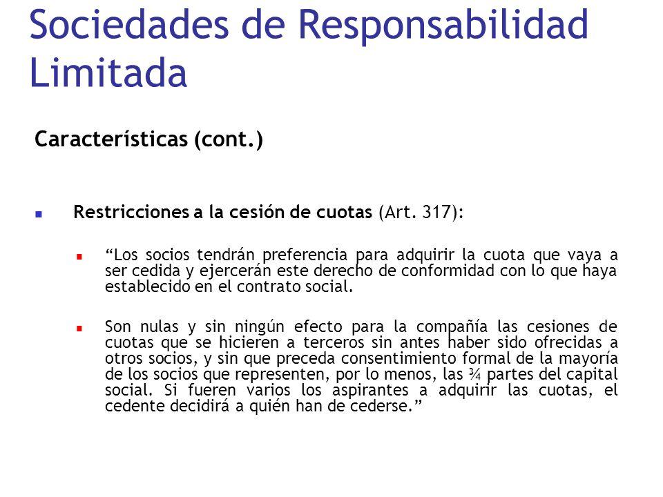 Sociedades de Responsabilidad Limitada Características (cont.) Restricciones a la cesión de cuotas (Art. 317): Los socios tendrán preferencia para adq