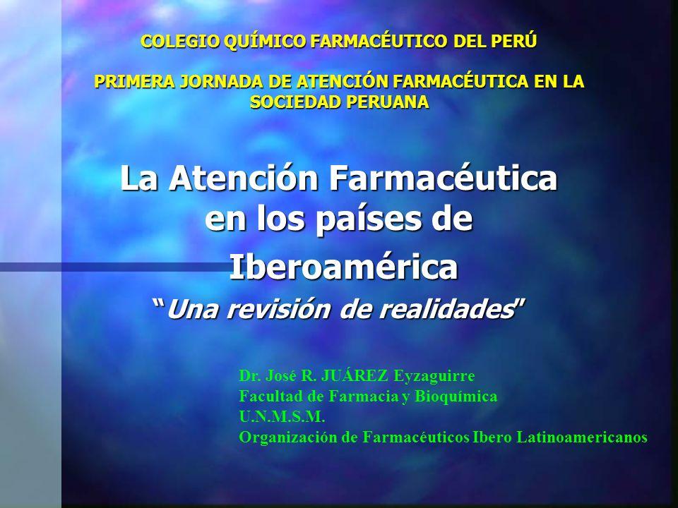 COLEGIO QUÍMICO FARMACÉUTICO DEL PERÚ PRIMERA JORNADA DE ATENCIÓN FARMACÉUTICA EN LA SOCIEDAD PERUANA La Atención Farmacéutica en los países de Iberoa
