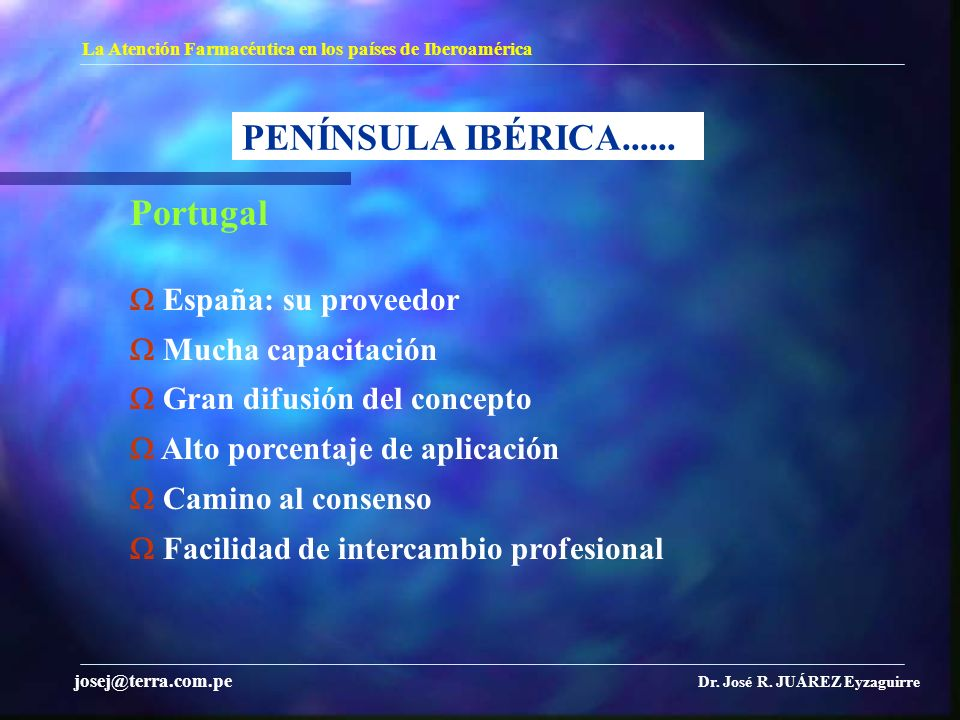 PENÍNSULA IBÉRICA...... La Atención Farmacéutica en los países de Iberoamérica Dr. José R. JUÁREZ Eyzaguirre josej@terra.com.pe Portugal España: su pr