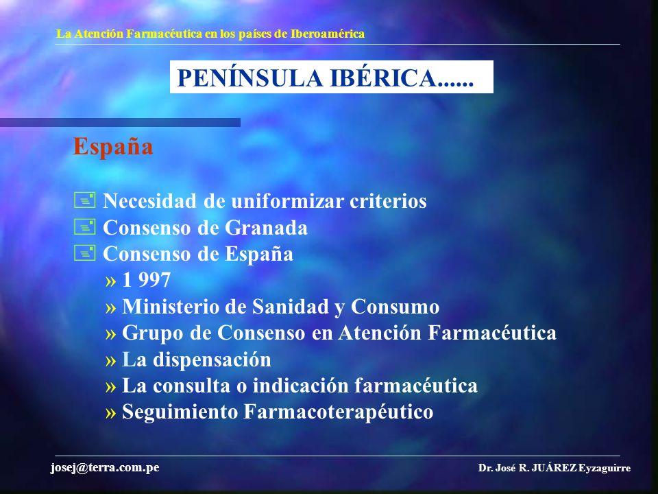 PENÍNSULA IBÉRICA...... La Atención Farmacéutica en los países de Iberoamérica Dr. José R. JUÁREZ Eyzaguirre josej@terra.com.pe España Necesidad de un