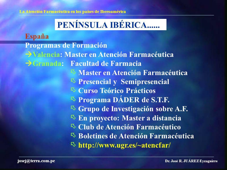 PENÍNSULA IBÉRICA...... La Atención Farmacéutica en los países de Iberoamérica Dr. José R. JUÁREZ Eyzaguirre josej@terra.com.pe España Programas de Fo