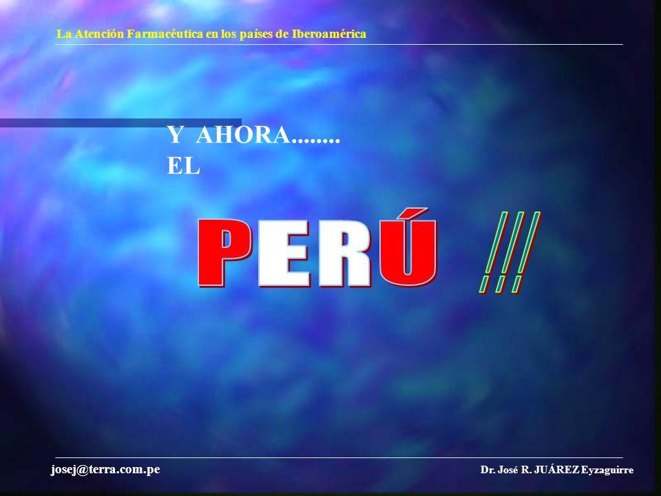 Y AHORA........ EL La Atención Farmacéutica en los países de Iberoamérica Dr. José R. JUÁREZ Eyzaguirre josej@terra.com.pe