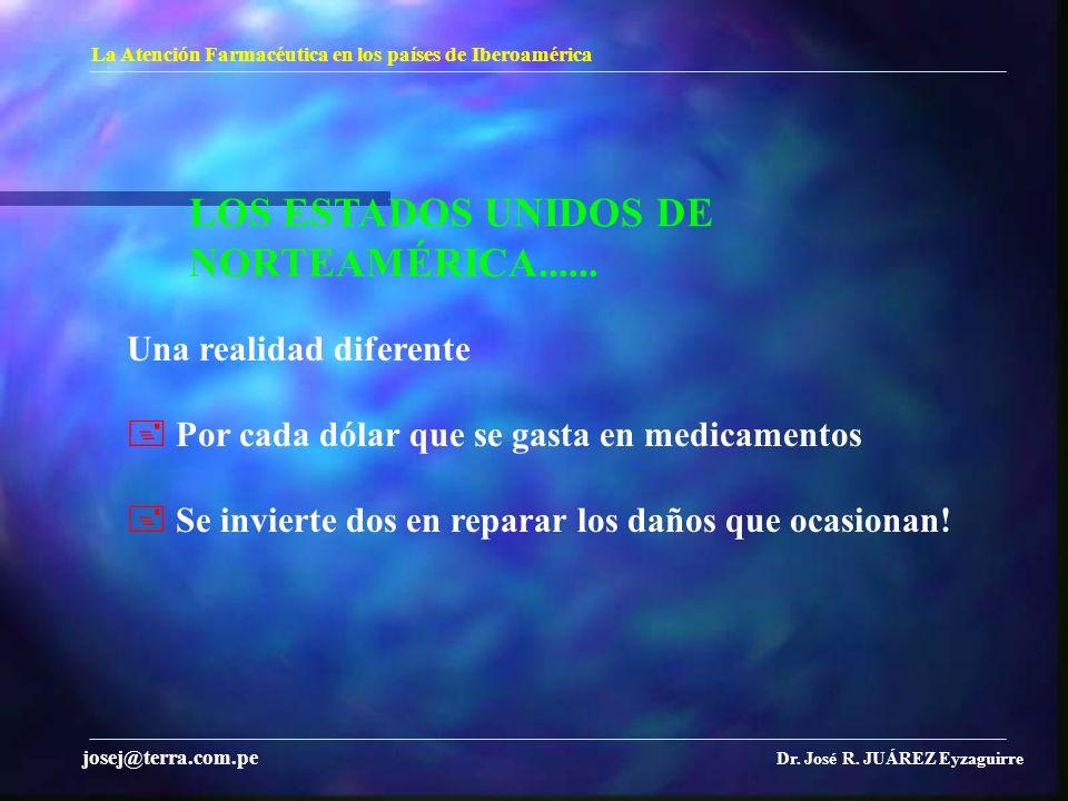 LOS ESTADOS UNIDOS DE NORTEAMÉRICA...... La Atención Farmacéutica en los países de Iberoamérica Dr. José R. JUÁREZ Eyzaguirre josej@terra.com.pe Una r