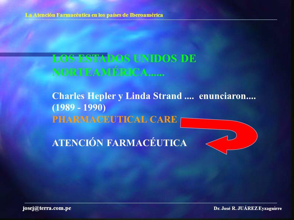LOS ESTADOS UNIDOS DE NORTEAMÉRICA...... La Atención Farmacéutica en los países de Iberoamérica Dr. José R. JUÁREZ Eyzaguirre josej@terra.com.pe Charl