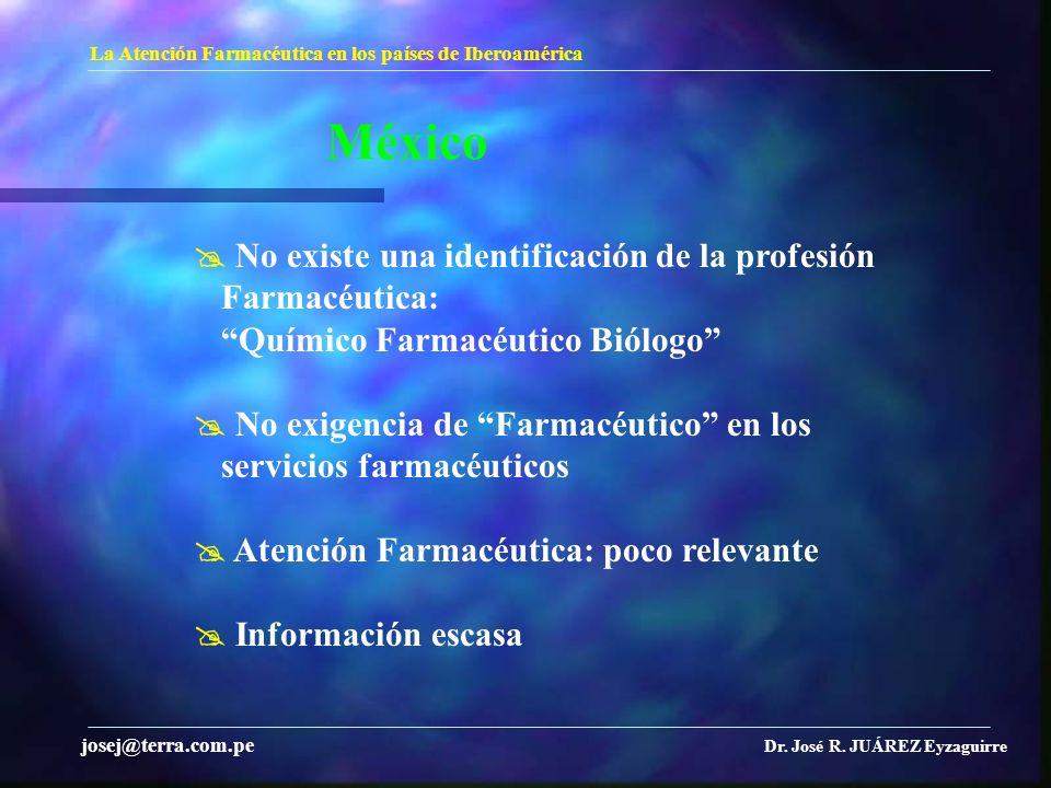 México La Atención Farmacéutica en los países de Iberoamérica Dr. José R. JUÁREZ Eyzaguirre josej@terra.com.pe No existe una identificación de la prof