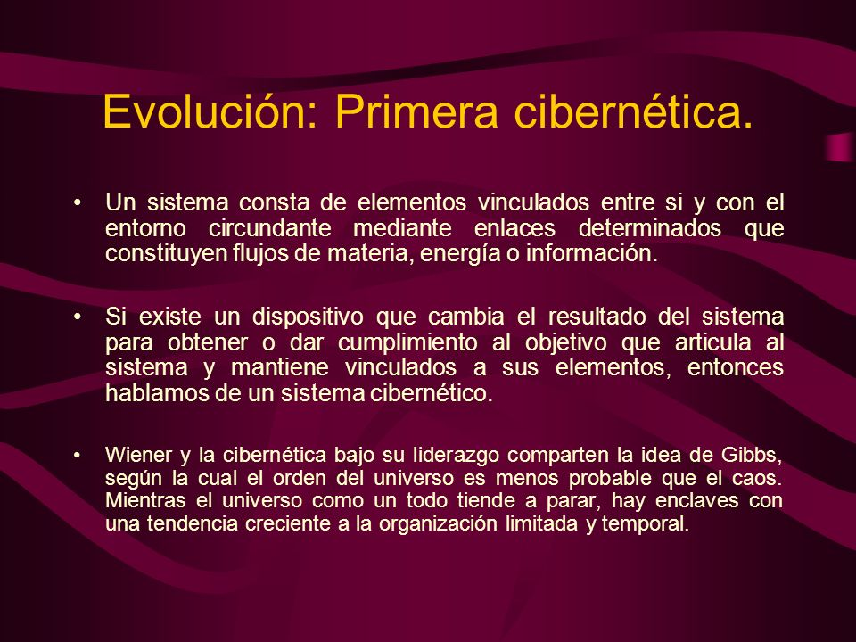 Evolución: Primera cibernética. Un sistema consta de elementos vinculados entre si y con el entorno circundante mediante enlaces determinados que cons