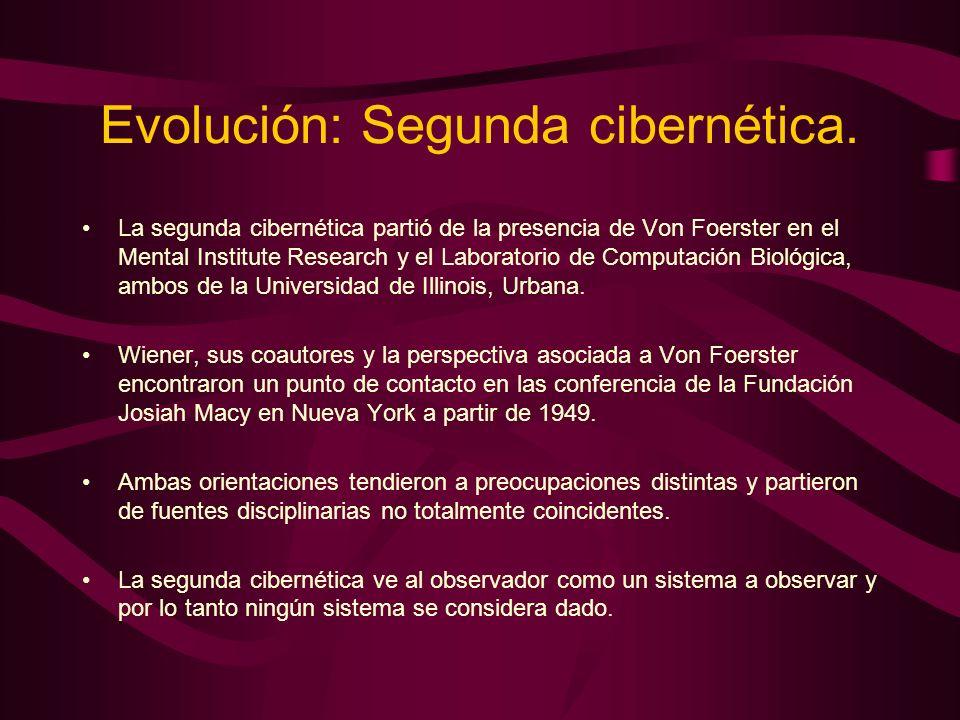 Evolución: Segunda cibernética. La segunda cibernética partió de la presencia de Von Foerster en el Mental Institute Research y el Laboratorio de Comp