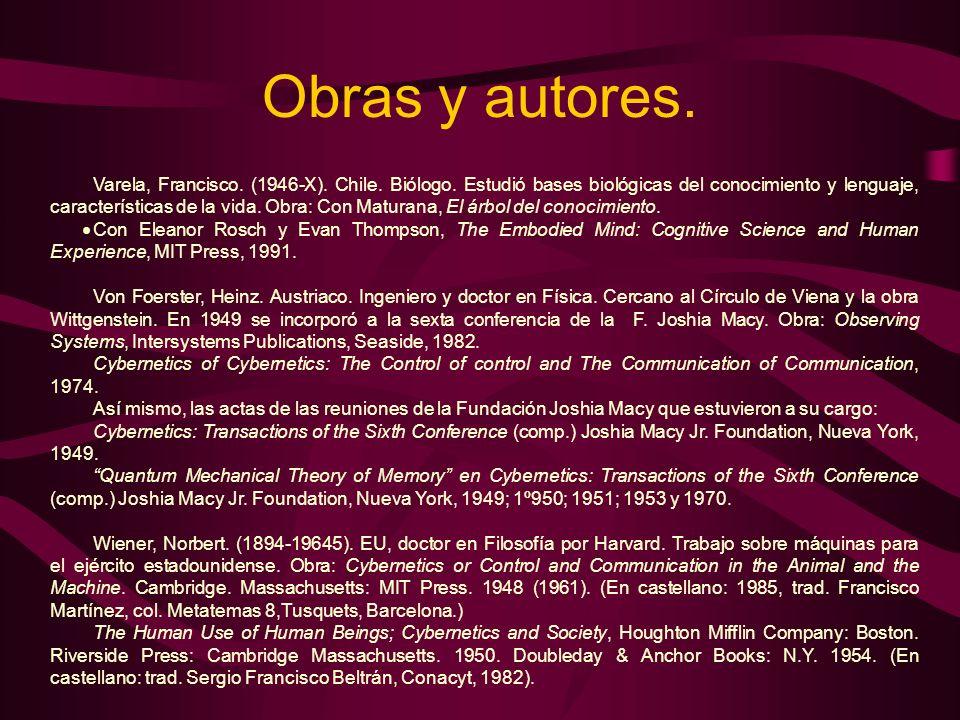 Obras y autores. Varela, Francisco. (1946-X). Chile. Biólogo. Estudió bases biológicas del conocimiento y lenguaje, características de la vida. Obra: