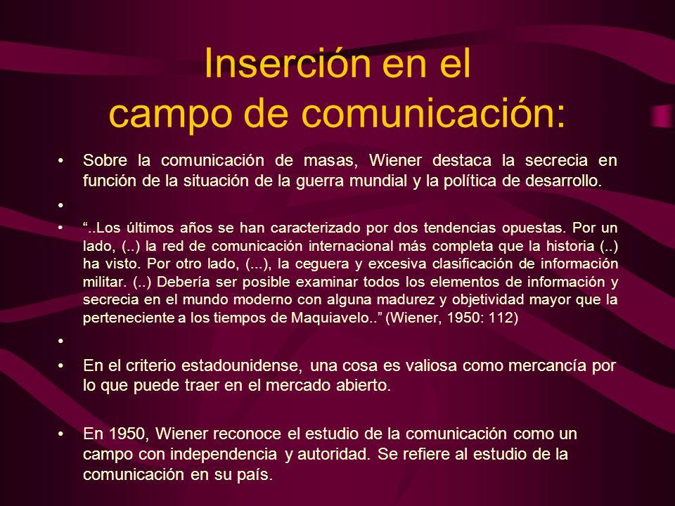 Inserción en el campo de comunicación: Sobre la comunicación de masas, Wiener destaca la secrecia en función de la situación de la guerra mundial y la