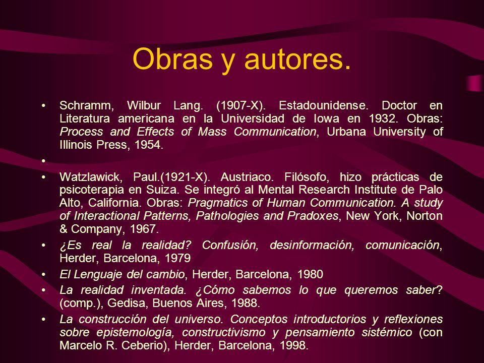 Obras y autores. Schramm, Wilbur Lang. (1907-X). Estadounidense. Doctor en Literatura americana en la Universidad de Iowa en 1932. Obras: Process and