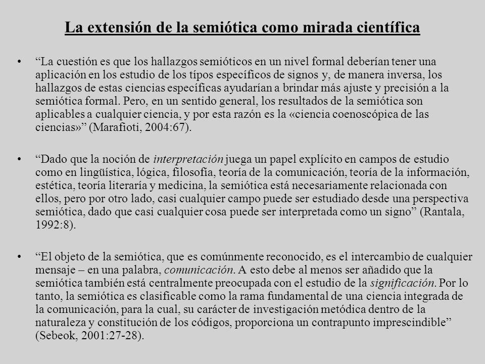 La extensión de la semiótica como mirada científica La cuestión es que los hallazgos semióticos en un nivel formal deberían tener una aplicación en lo