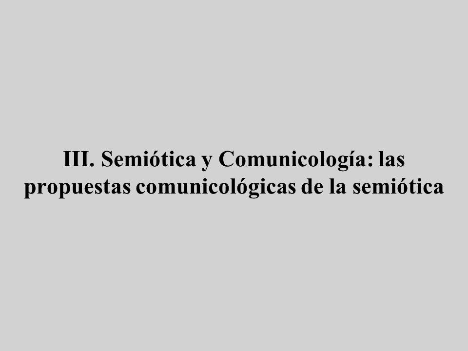 III. Semiótica y Comunicología: las propuestas comunicológicas de la semiótica