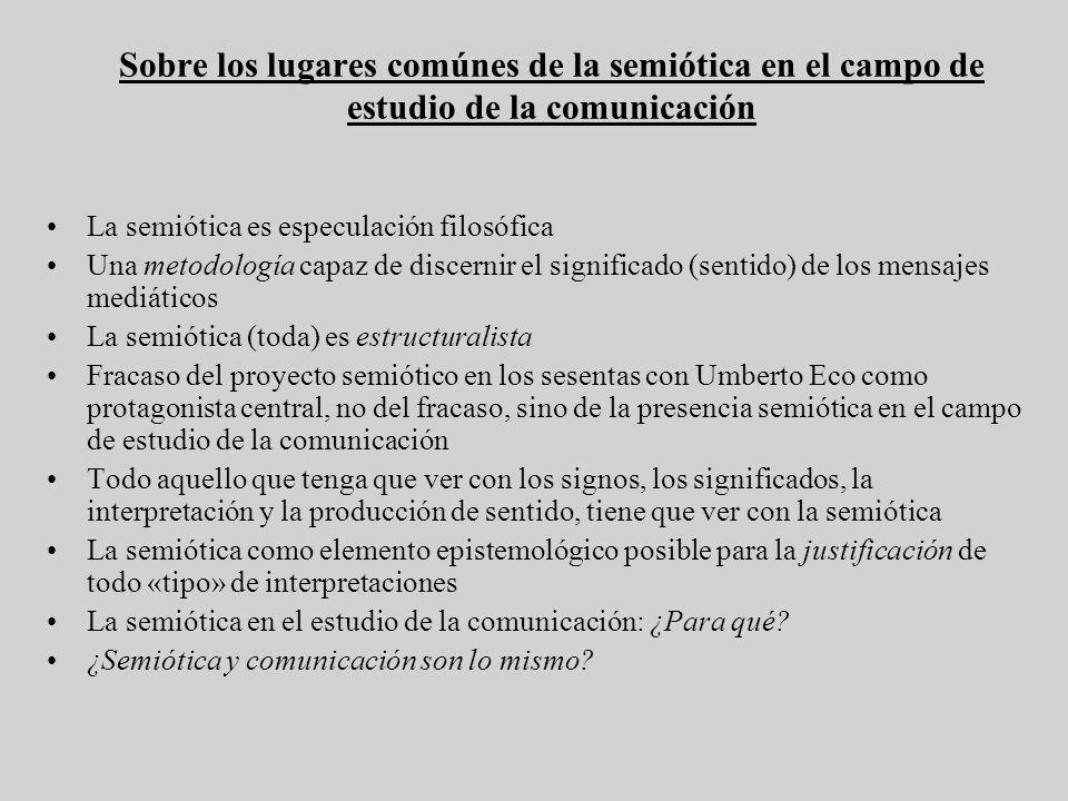 Sobre los lugares comúnes de la semiótica en el campo de estudio de la comunicación La semiótica es especulación filosófica Una metodología capaz de d