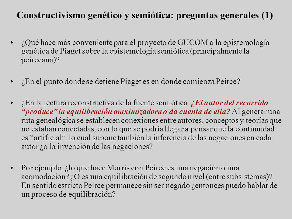 Constructivismo genético y semiótica: preguntas generales (1) ¿Qué hace más conveniente para el proyecto de GUCOM a la epistemología genética de Piage