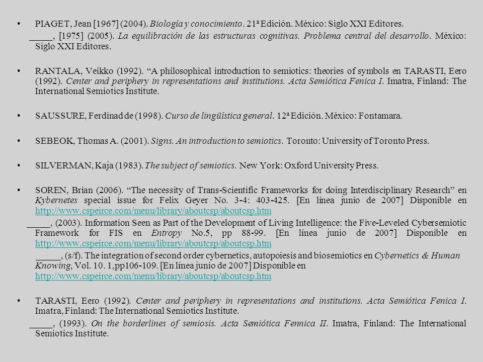 PIAGET, Jean [1967] (2004). Biología y conocimiento. 21ª Edición. México: Siglo XXI Editores. _____, [1975] (2005). La equilibración de las estructura