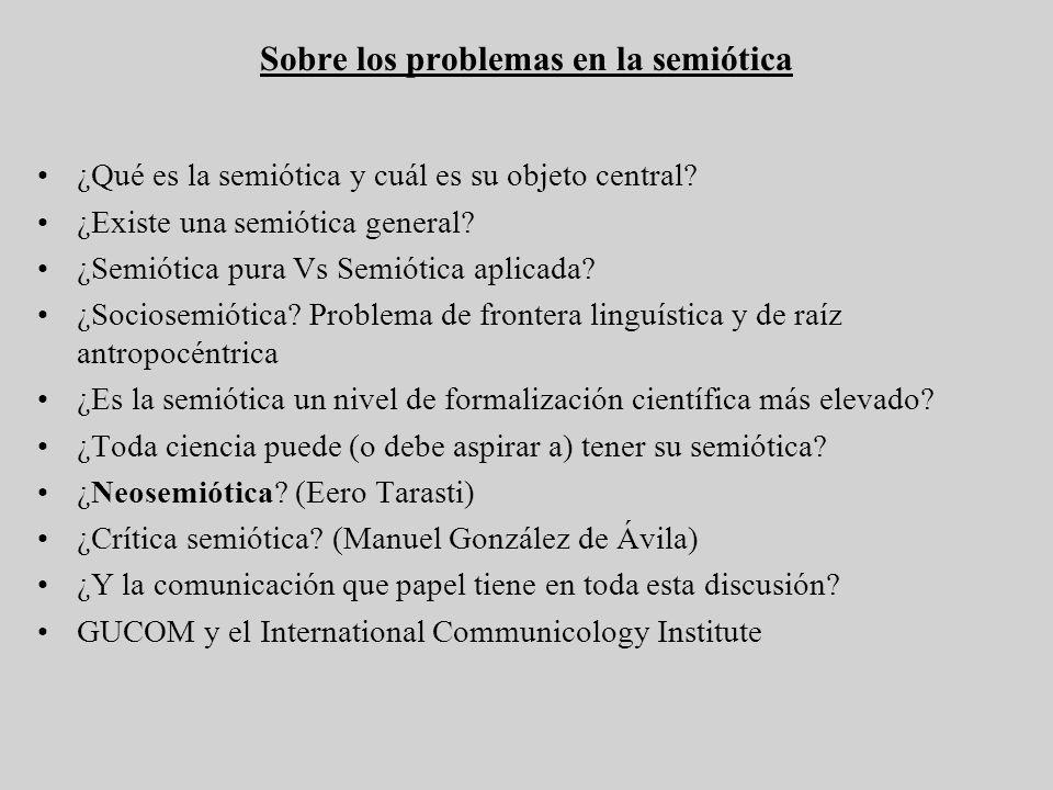 Sobre los problemas en la semiótica ¿Qué es la semiótica y cuál es su objeto central? ¿Existe una semiótica general? ¿Semiótica pura Vs Semiótica apli