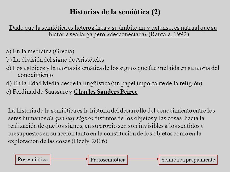 Historias de la semiótica (2) Dado que la semiótica es heterogénea y su ámbito muy extenso, es natrual que su historia sea larga pero «desconectada» (