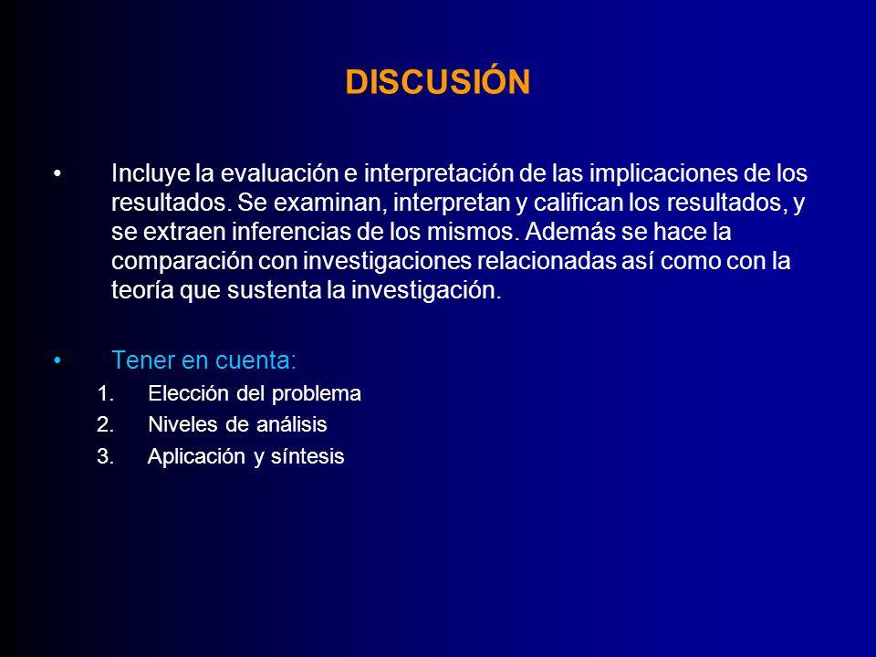 DISCUSIÓN Incluye la evaluación e interpretación de las implicaciones de los resultados. Se examinan, interpretan y califican los resultados, y se ext