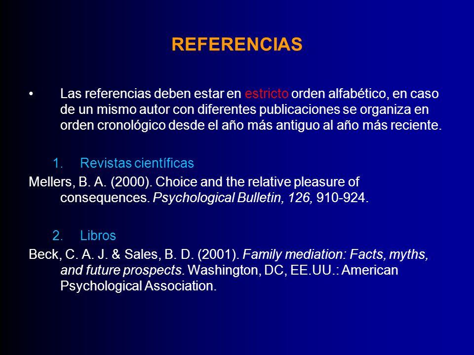 REFERENCIAS Las referencias deben estar en estricto orden alfabético, en caso de un mismo autor con diferentes publicaciones se organiza en orden cron