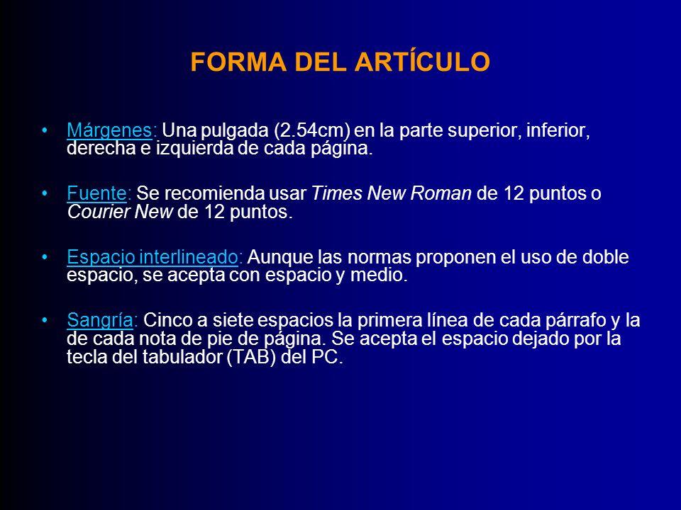 FORMA DEL ARTÍCULO Márgenes: Una pulgada (2.54cm) en la parte superior, inferior, derecha e izquierda de cada página. Fuente: Se recomienda usar Times
