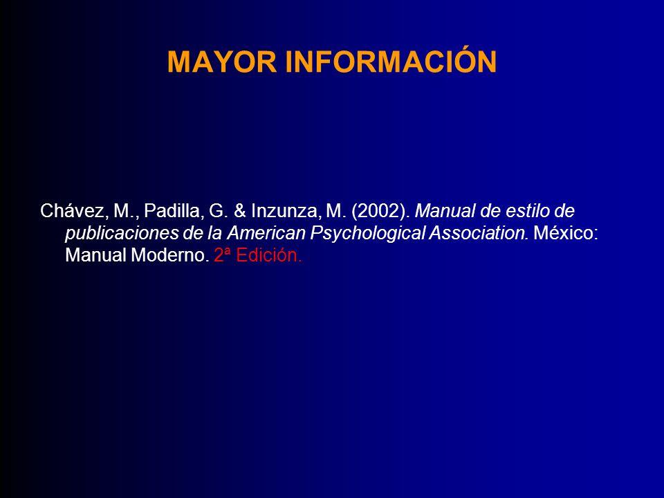 MAYOR INFORMACIÓN Chávez, M., Padilla, G. & Inzunza, M. (2002). Manual de estilo de publicaciones de la American Psychological Association. México: Ma