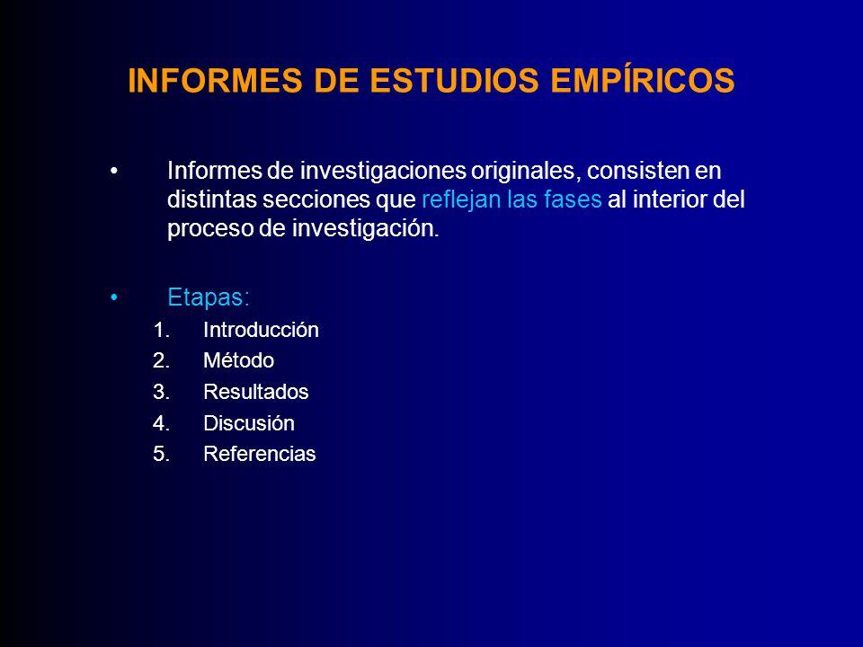 INFORMES DE ESTUDIOS EMPÍRICOS Informes de investigaciones originales, consisten en distintas secciones que reflejan las fases al interior del proceso