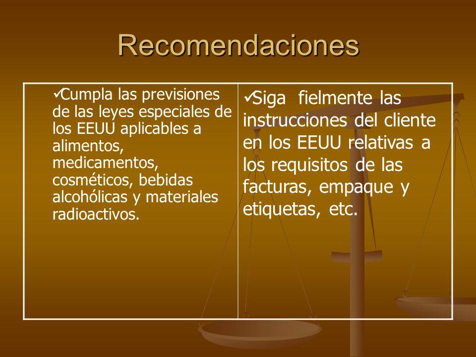 Recomendaciones Cumpla las previsiones de las leyes especiales de los EEUU aplicables a alimentos, medicamentos, cosméticos, bebidas alcohólicas y mat