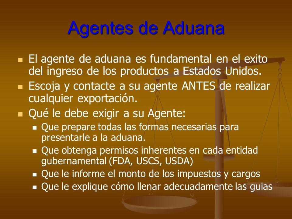 Agentes de Aduana El agente de aduana es fundamental en el exito del ingreso de los productos a Estados Unidos. Escoja y contacte a su agente ANTES de
