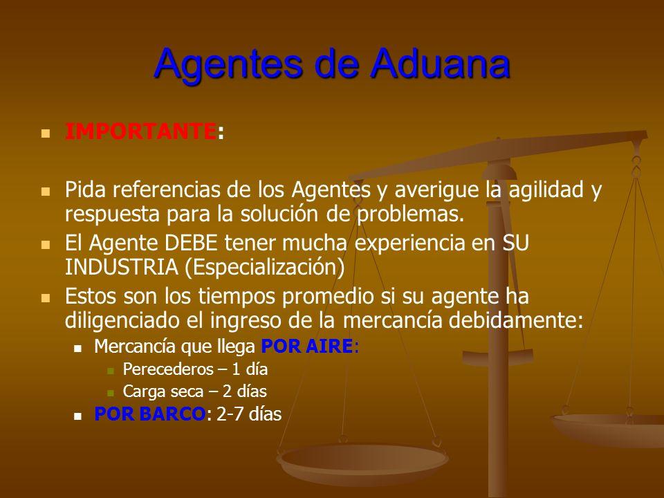Agentes de Aduana IMPORTANTE: Pida referencias de los Agentes y averigue la agilidad y respuesta para la solución de problemas. El Agente DEBE tener m