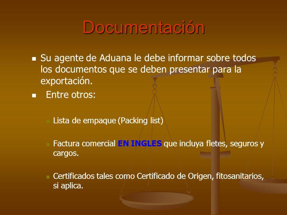 Documentación Su agente de Aduana le debe informar sobre todos los documentos que se deben presentar para la exportación. Entre otros: Lista de empaqu