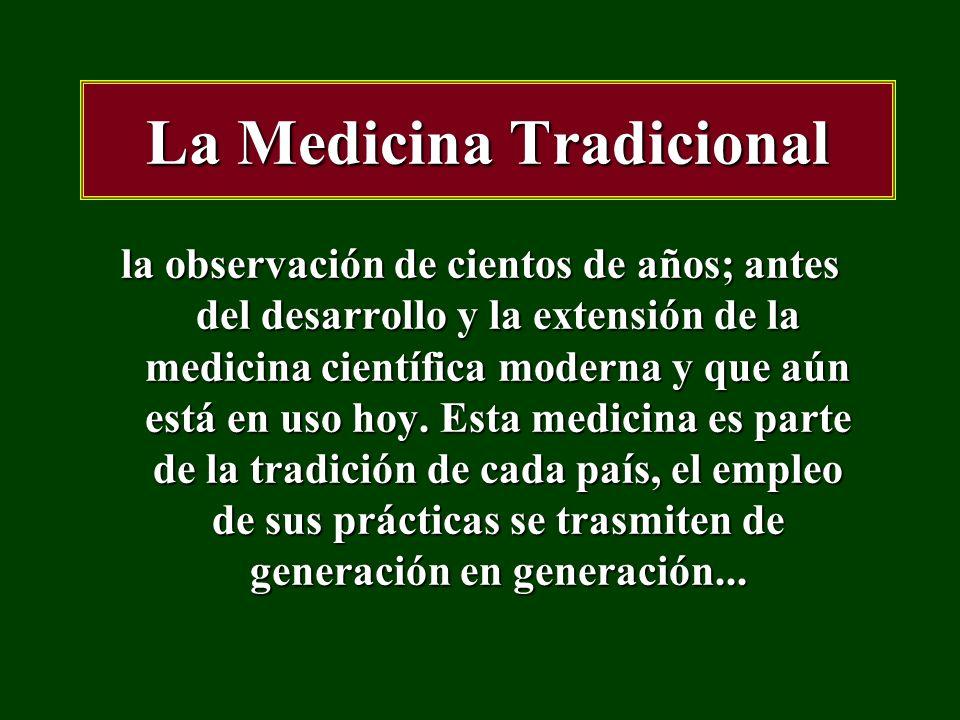 La Medicina Tradicional en la Organización Mundial de la Salud La gente tiene derecho y la responsabilidad de participar individual ó colectivamente en la planeación e implementación del cuidado de su salud OMS, Declaración de Alma Ata