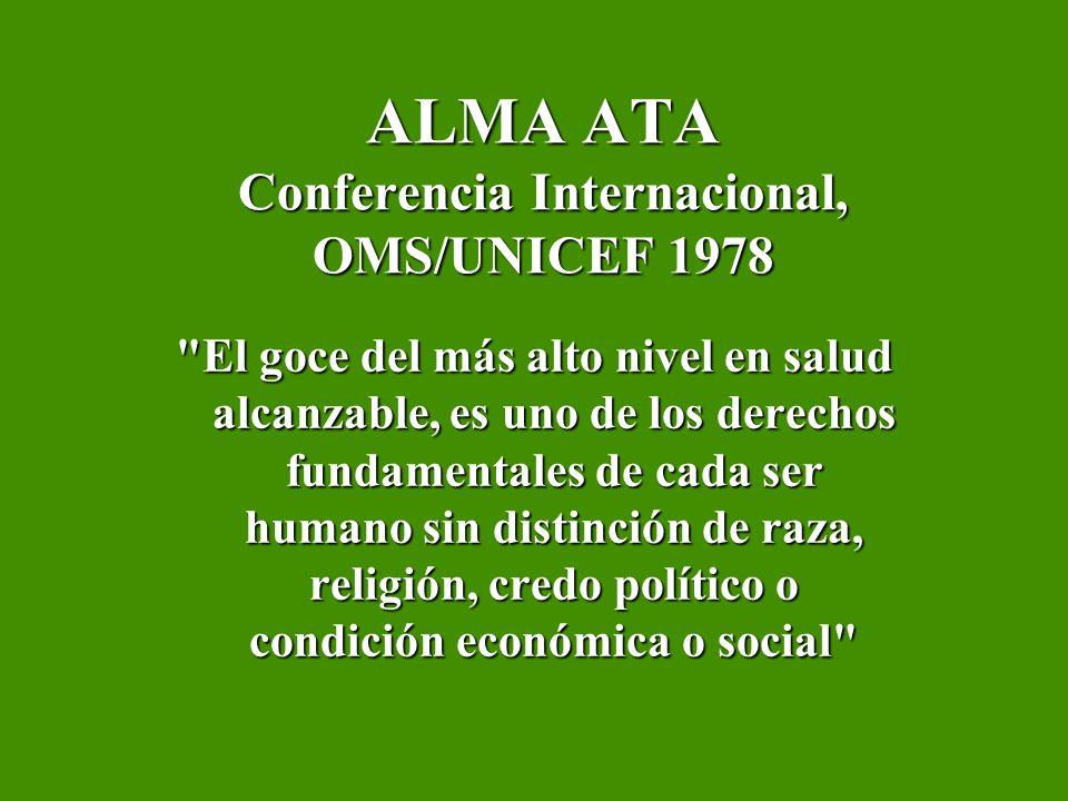 ALMA ATA Conferencia Internacional, OMS/UNICEF 1978 La salud de todas las personas es fundamental, para la obtención de la paz y la seguridad y es dependiente de la máxima cooperación de los individuos y de los Estados