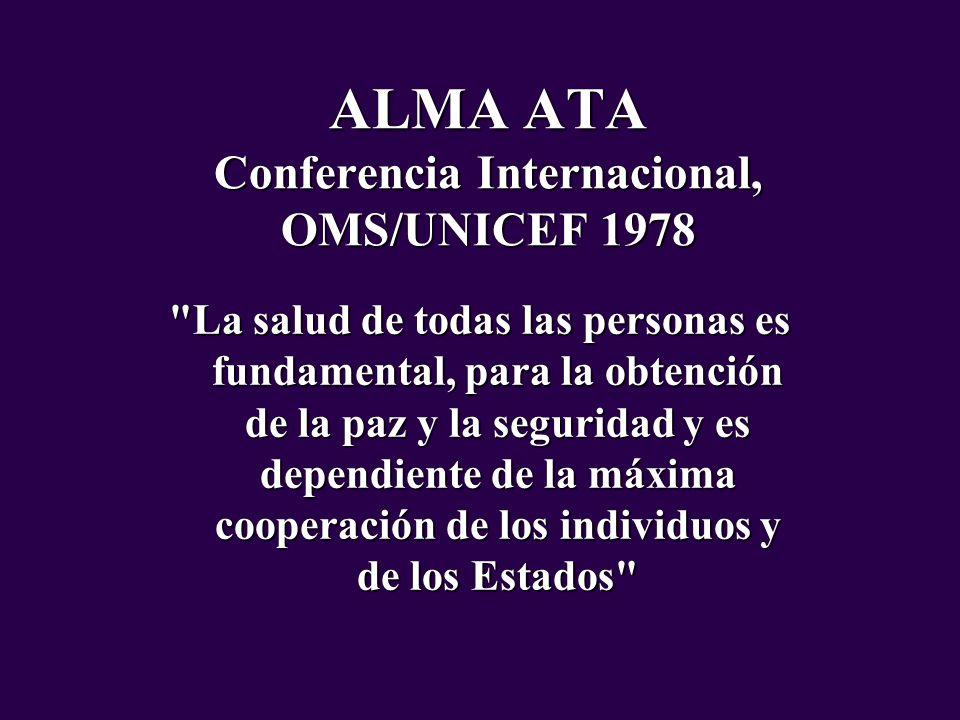 ALMA ATA Conferencia Internacional, OMS/UNICEF 1978 La Atención Primaria de Salud, es la existencia sanitaria esencial basada en métodos y tecnologías prácticas, cientificamente fundadadas y socialmente aceptables, puesta al alcance de todos los individuos y familiares de la comunidad mediante su plena participación