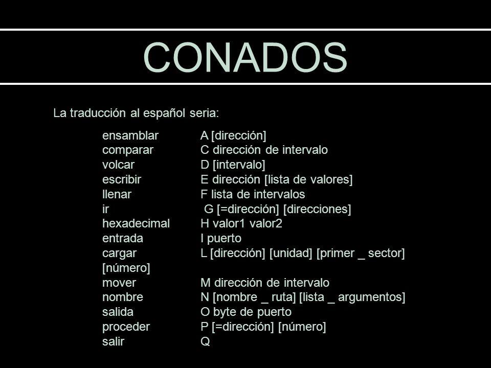 CONADOS La traducción al español seria: ensamblar A [dirección] comparar C dirección de intervalo volcar D [intervalo] escribir E dirección [lista de