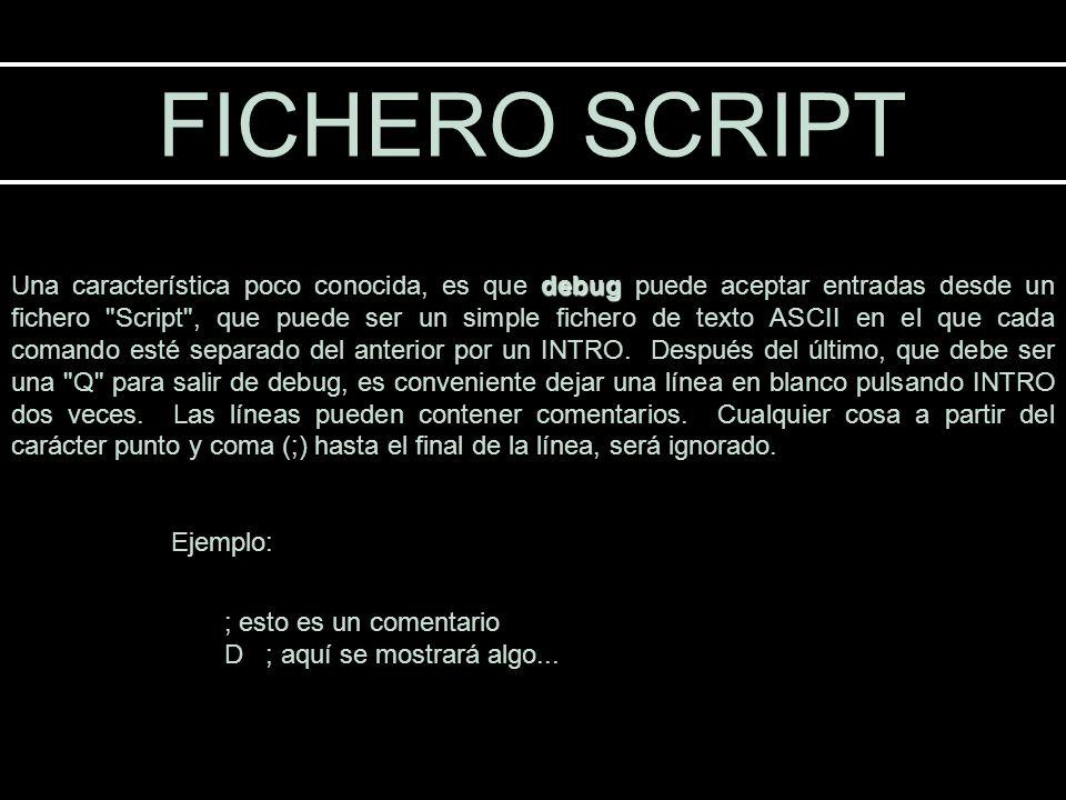 FICHERO SCRIPT debug Una característica poco conocida, es que debug puede aceptar entradas desde un fichero