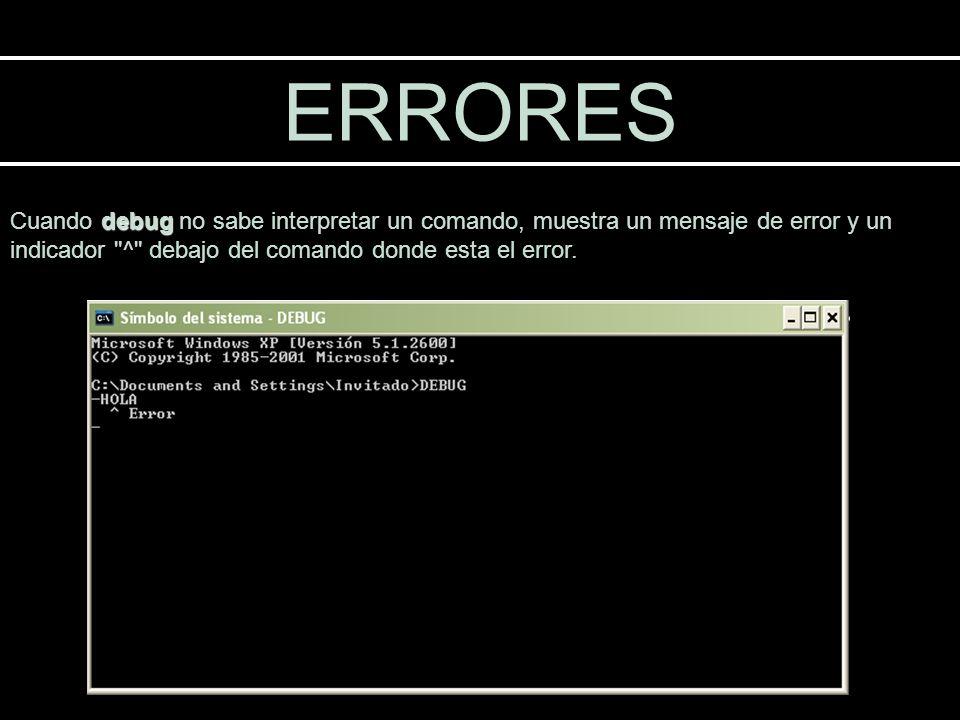 ERRORES debug Cuando debug no sabe interpretar un comando, muestra un mensaje de error y un indicador