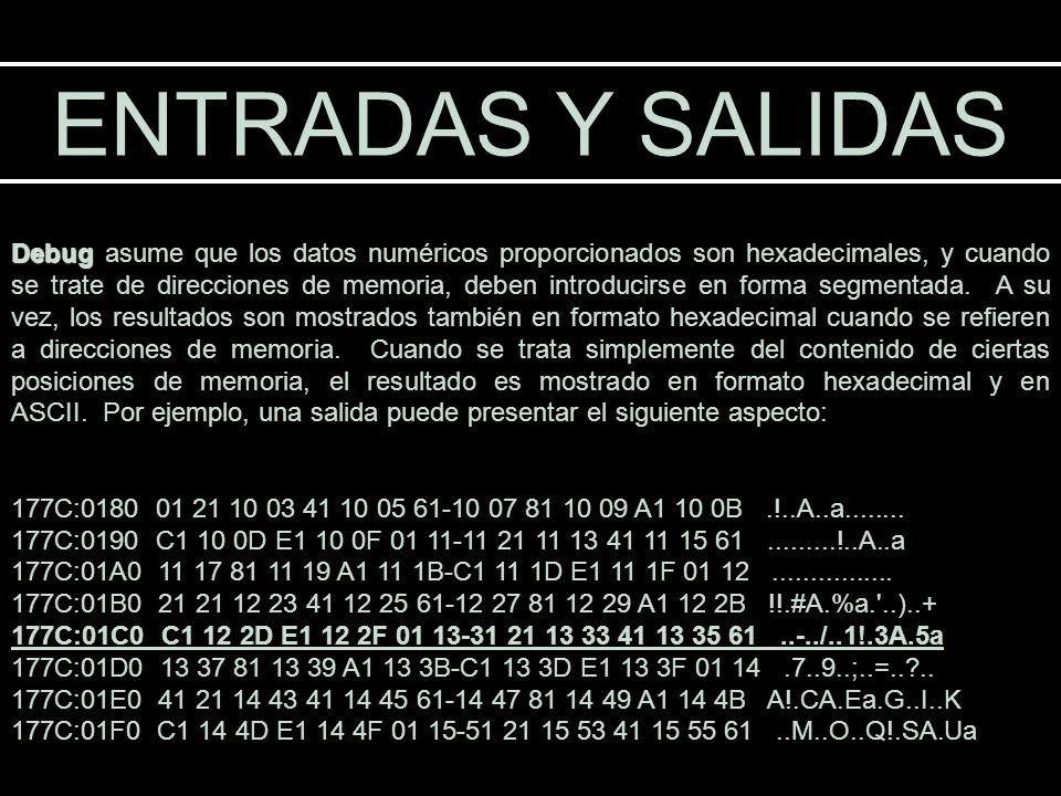 ENTRADAS Y SALIDAS Debug Debug asume que los datos numéricos proporcionados son hexadecimales, y cuando se trate de direcciones de memoria, deben intr