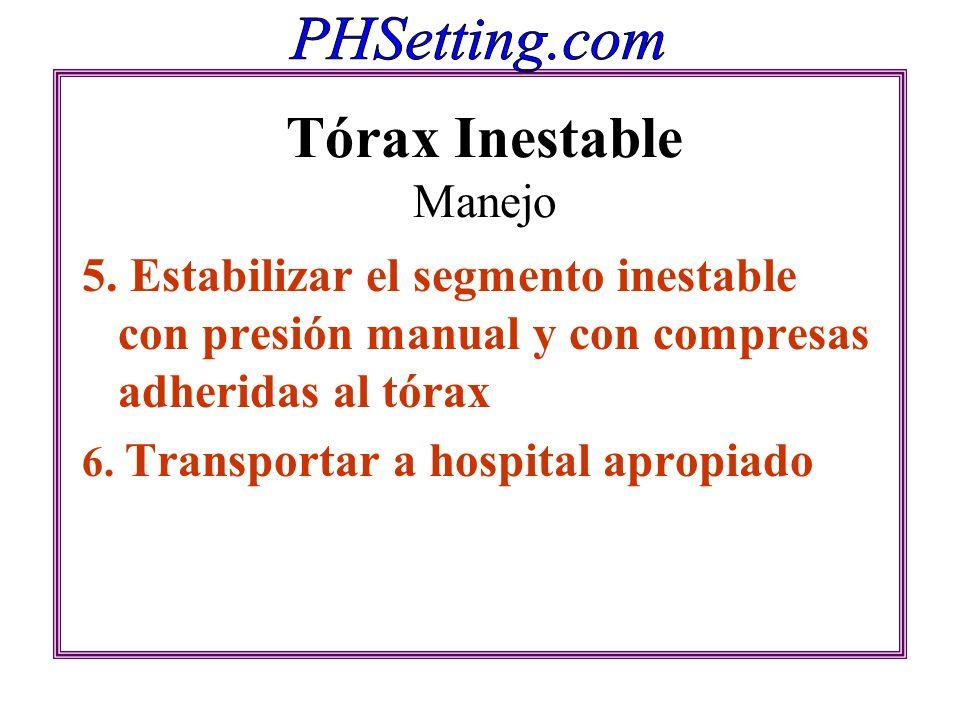 Tórax Inestable Manejo 5. Estabilizar el segmento inestable con presión manual y con compresas adheridas al tórax 6. Transportar a hospital apropiado