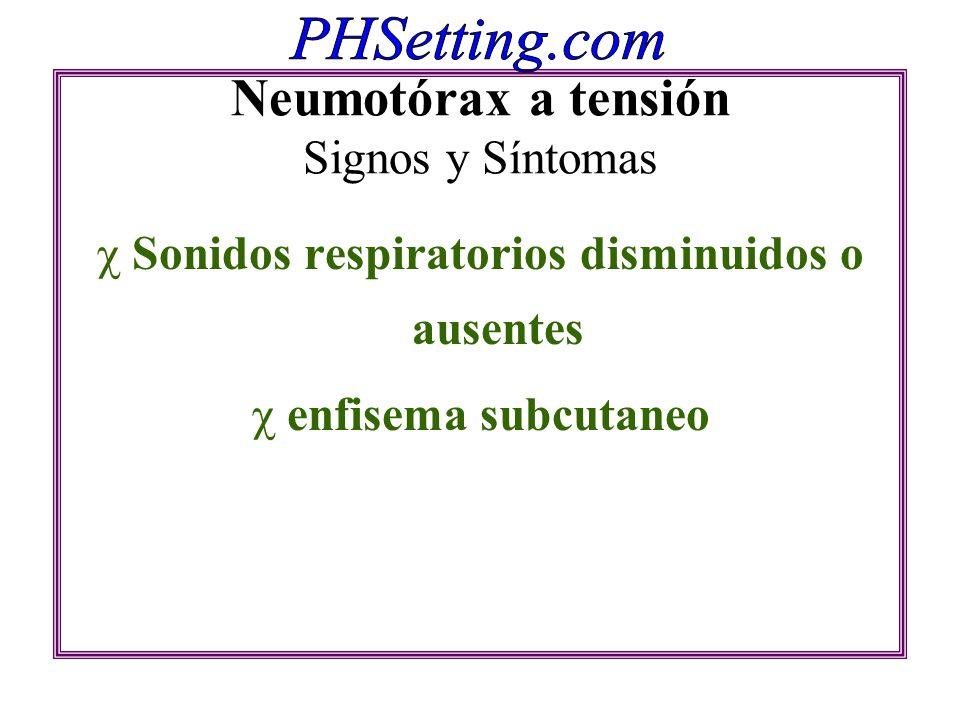 Neumotórax a tensión Signos y Síntomas Sonidos respiratorios disminuidos o ausentes enfisema subcutaneo