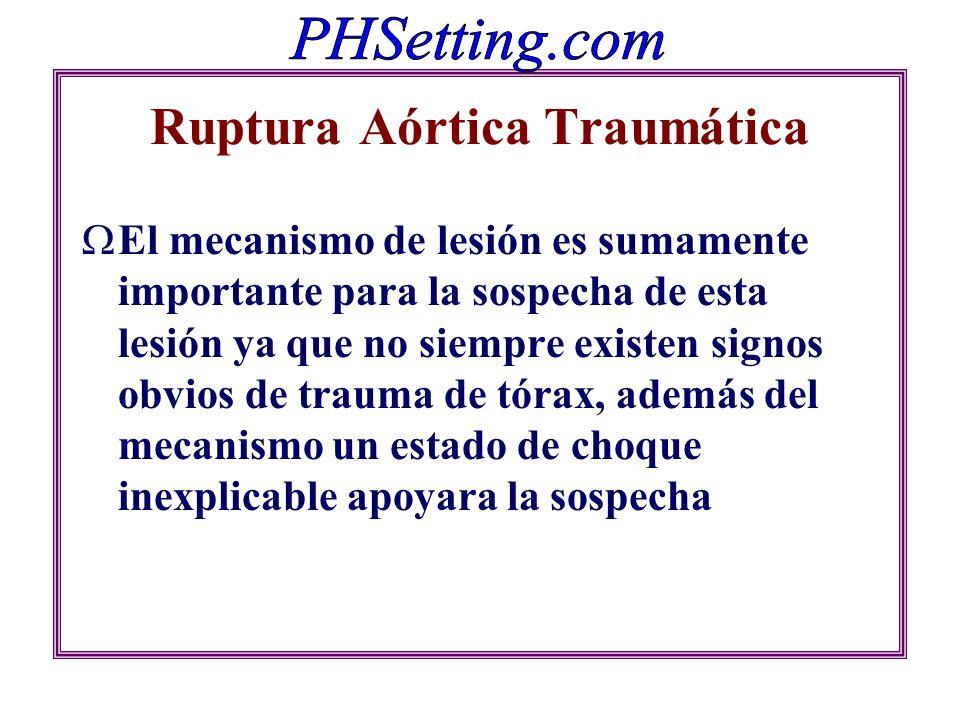 Ruptura Aórtica Traumática El mecanismo de lesión es sumamente importante para la sospecha de esta lesión ya que no siempre existen signos obvios de t