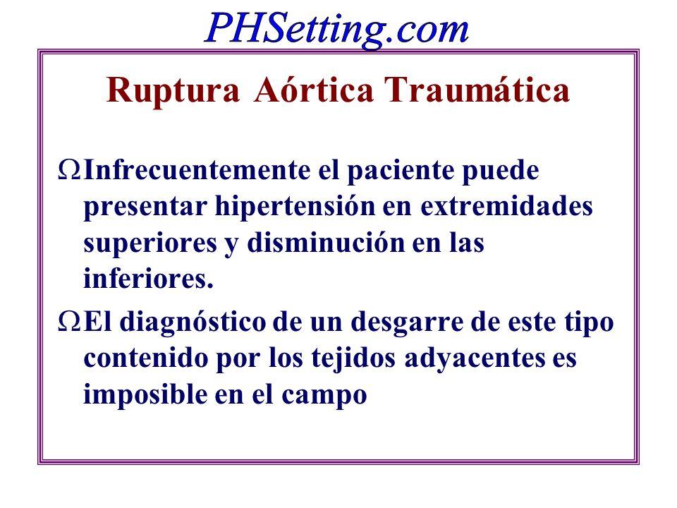 Ruptura Aórtica Traumática Infrecuentemente el paciente puede presentar hipertensión en extremidades superiores y disminución en las inferiores. El di