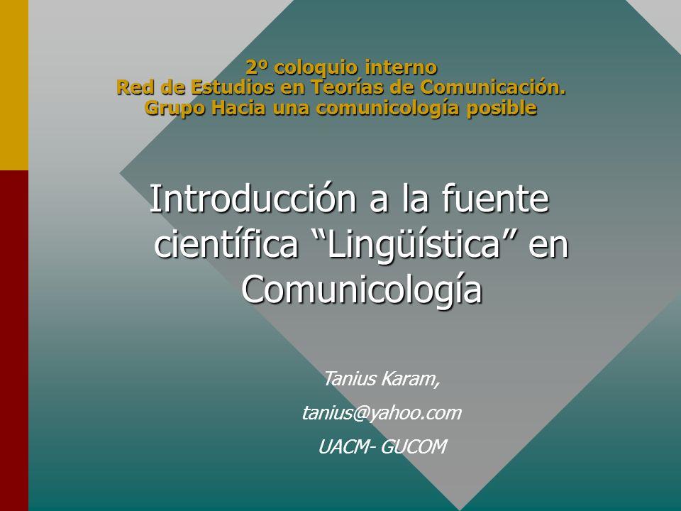 2º coloquio interno Red de Estudios en Teorías de Comunicación. Grupo Hacia una comunicología posible Introducción a la fuente científica Lingüística