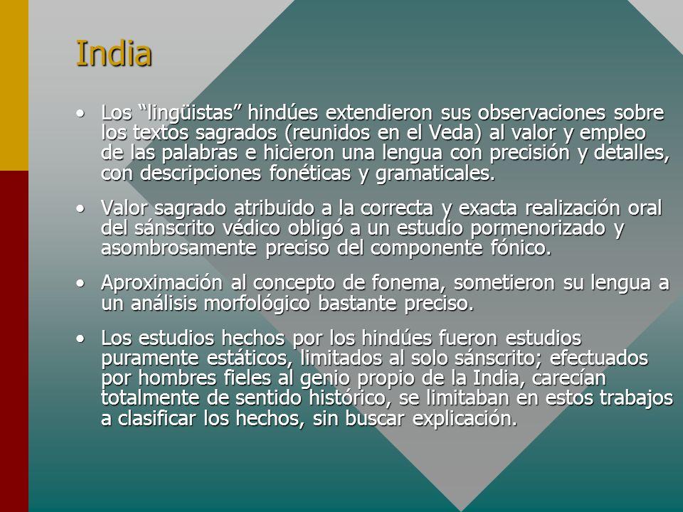 India Los lingüistas hindúes extendieron sus observaciones sobre los textos sagrados (reunidos en el Veda) al valor y empleo de las palabras e hiciero