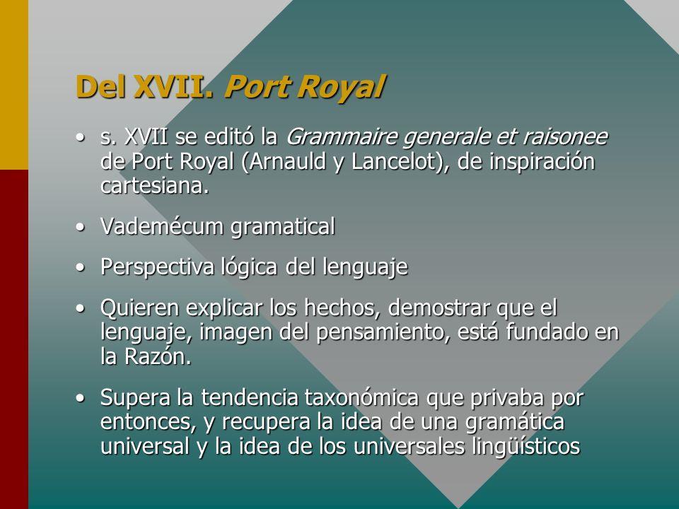 Del XVII. Port Royal s. XVII se editó la Grammaire generale et raisonee de Port Royal (Arnauld y Lancelot), de inspiración cartesiana.s. XVII se editó