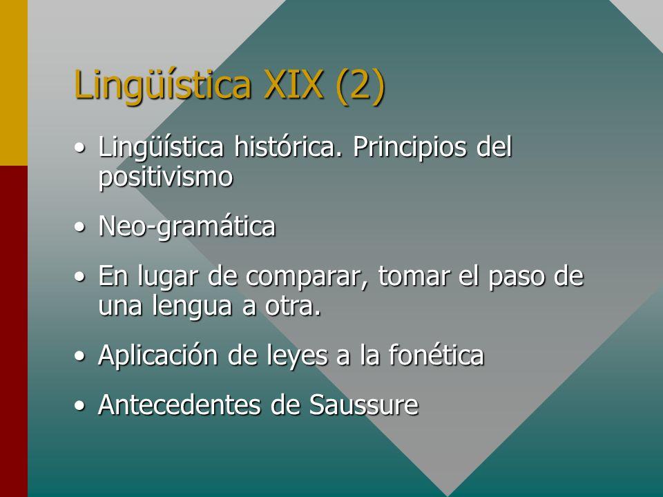 Lingüística XIX (2) Lingüística histórica. Principios del positivismoLingüística histórica. Principios del positivismo Neo-gramáticaNeo-gramática En l