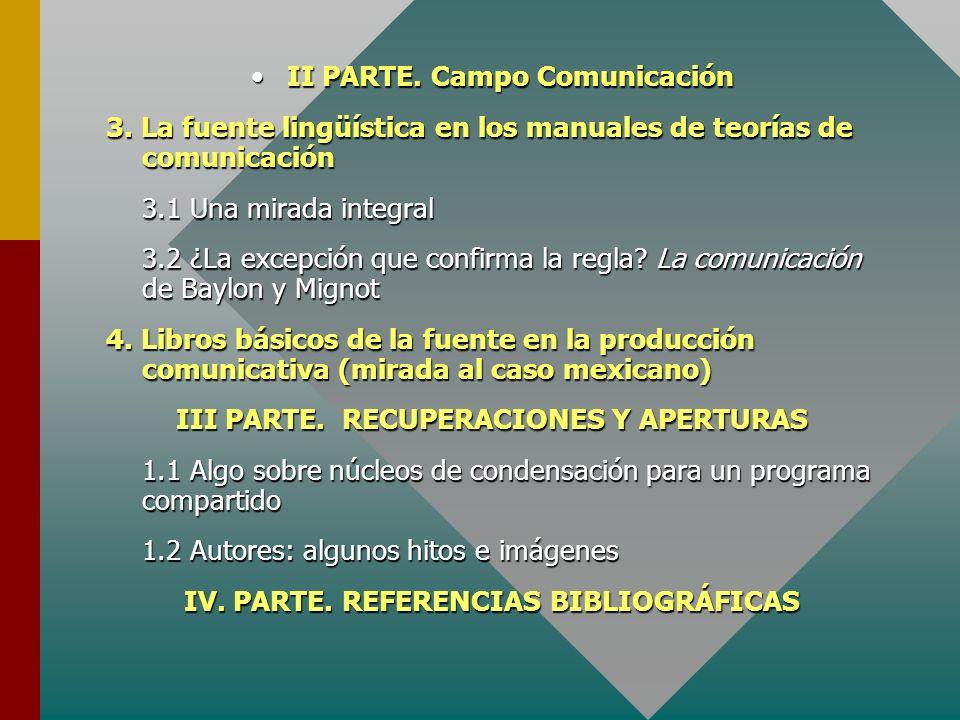 II PARTE. Campo ComunicaciónII PARTE. Campo Comunicación 3. La fuente lingüística en los manuales de teorías de comunicación 3.1 Una mirada integral 3