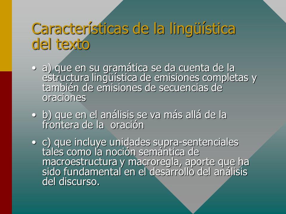 Características de la lingüística del texto a) que en su gramática se da cuenta de la estructura lingüística de emisiones completas y también de emisi