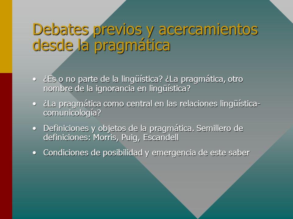 Debates previos y acercamientos desde la pragmática ¿Es o no parte de la lingüística? ¿La pragmática, otro nombre de la ignorancia en lingüística?¿Es
