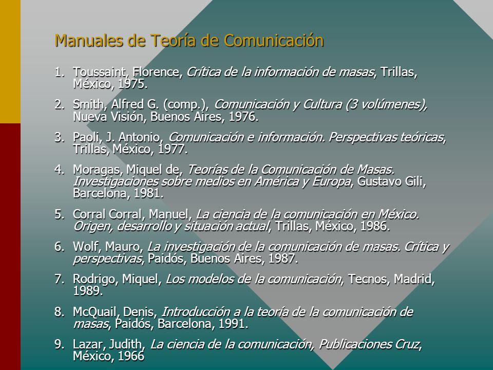 Manuales de Teoría de Comunicación 1.Toussaint, Florence, Crítica de la información de masas, Trillas, México, 1975. 2.Smith, Alfred G. (comp.), Comun
